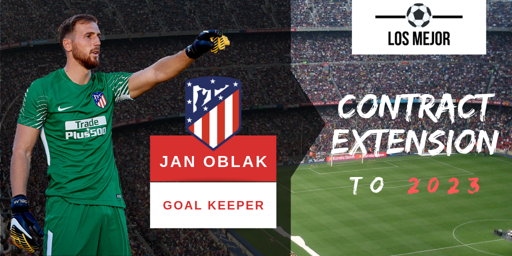 Jan Oblak extends Atletico Madrid contract to 2023 with massive release clause